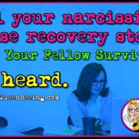 We Want Your Narcissistic Abuse Recovery Story!